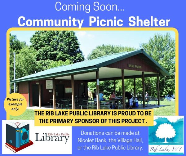 Picnic Shelter Fundraiser: donations accepted at the library. Ground breaking ceremony on May 17th at 1pm.